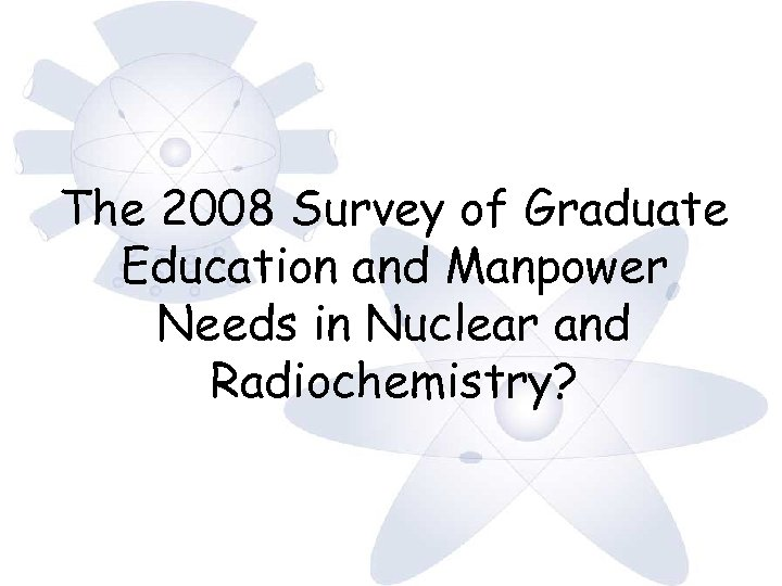 The 2008 Survey of Graduate Education and Manpower Needs in Nuclear and Radiochemistry?