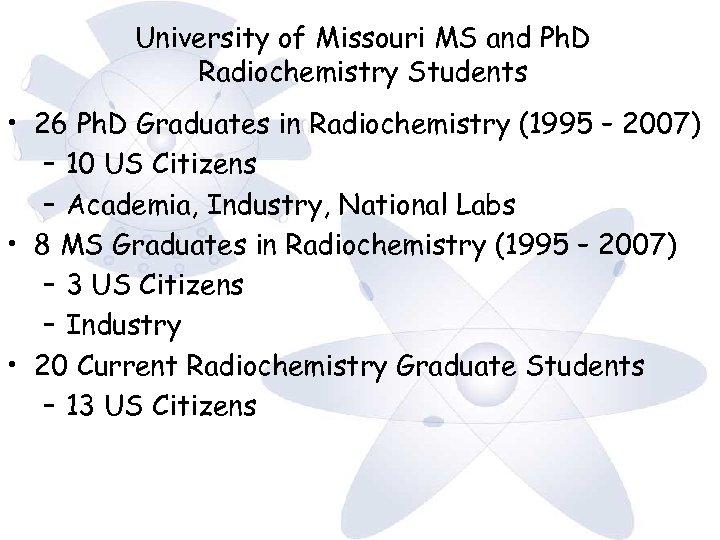 University of Missouri MS and Ph. D Radiochemistry Students • 26 Ph. D Graduates