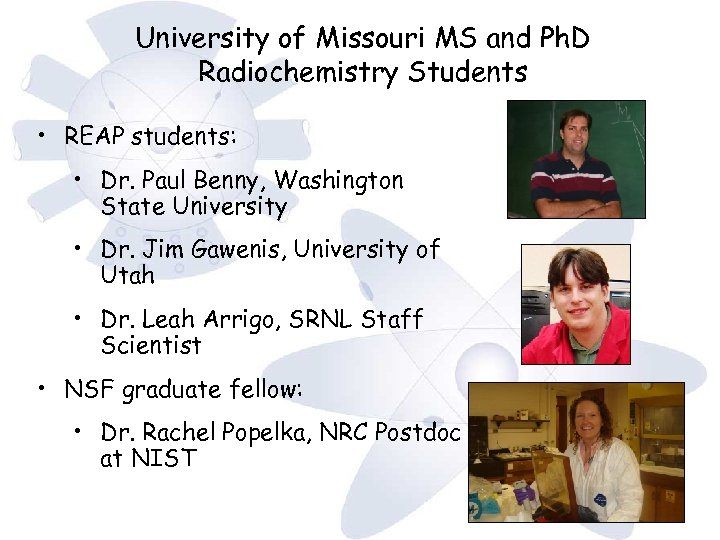University of Missouri MS and Ph. D Radiochemistry Students • REAP students: • Dr.