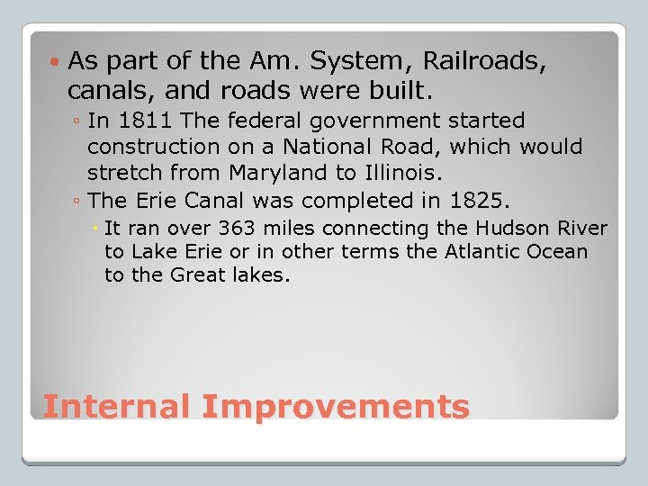 As part of the Am. System, Railroads, canals, and roads were built. ◦
