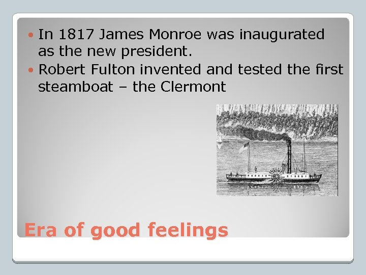 In 1817 James Monroe was inaugurated as the new president. Robert Fulton invented and