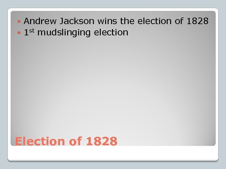 Andrew Jackson wins the election of 1828 1 st mudslinging election Election of 1828