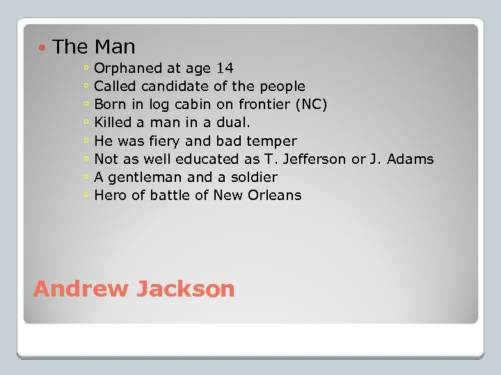The Man ◦ Orphaned at age 14 ◦ Called candidate of the people