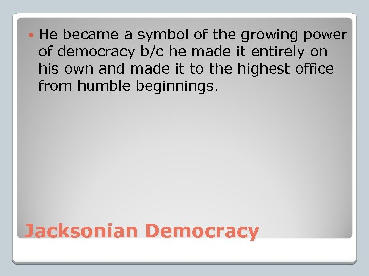 He became a symbol of the growing power of democracy b/c he made