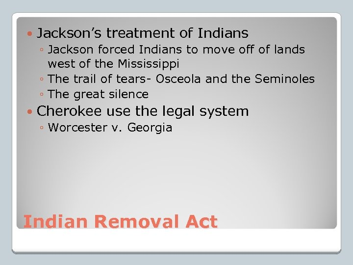 Jackson's treatment of Indians ◦ Jackson forced Indians to move off of lands