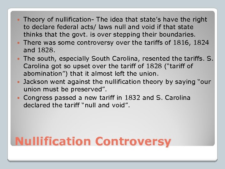 Theory of nullification- The idea that state's have the right to declare federal