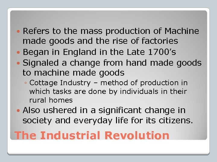 Refers to the mass production of Machine made goods and the rise of factories