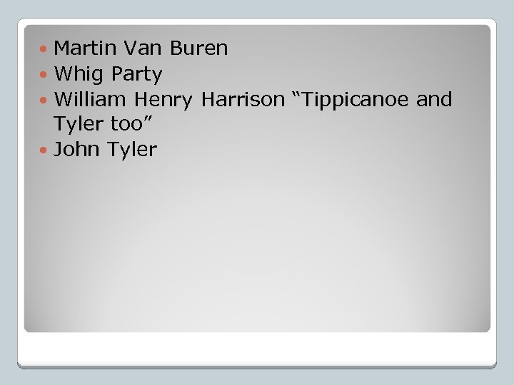 "Martin Van Buren Whig Party William Henry Harrison ""Tippicanoe and Tyler too"" John Tyler"