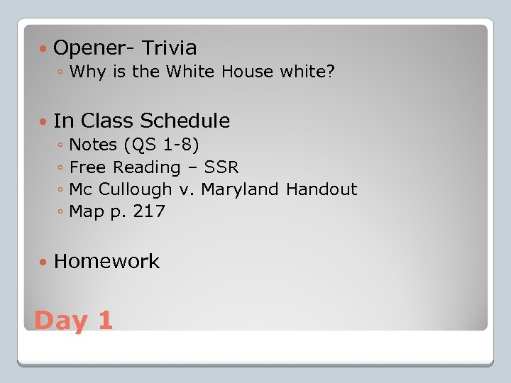 Opener- Trivia ◦ Why is the White House white? In Class Schedule ◦