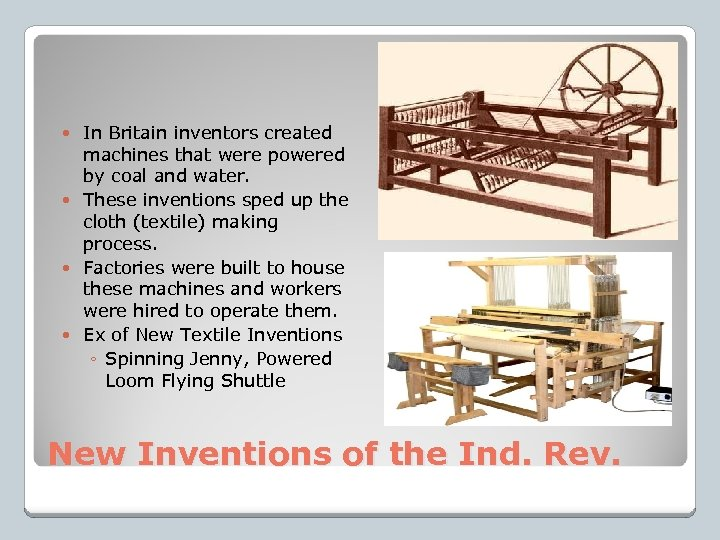 In Britain inventors created machines that were powered by coal and water. These inventions