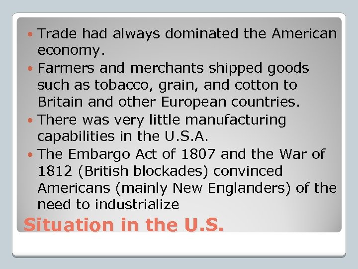 Trade had always dominated the American economy. Farmers and merchants shipped goods such as