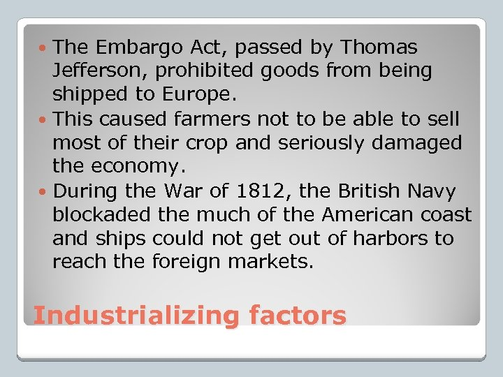 The Embargo Act, passed by Thomas Jefferson, prohibited goods from being shipped to Europe.