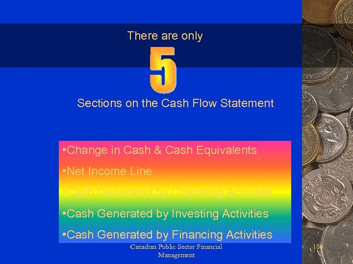 There are only Sections on the Cash Flow Statement • Change in Cash &