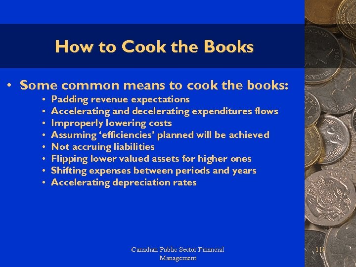 How to Cook the Books • Some common means to cook the books: •
