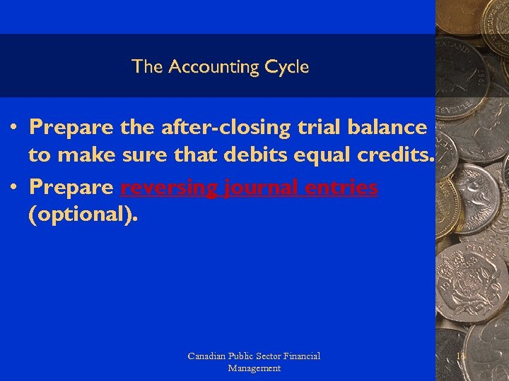The Accounting Cycle • Prepare the after-closing trial balance to make sure that debits