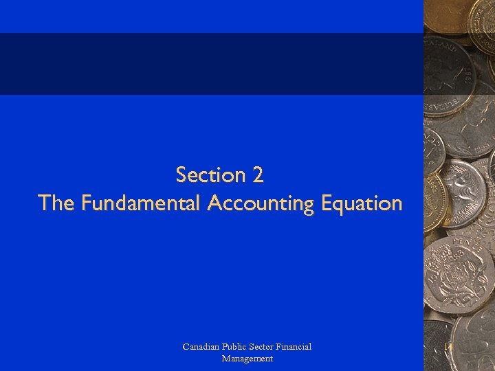 Section 2 The Fundamental Accounting Equation Canadian Public Sector Financial Management 14