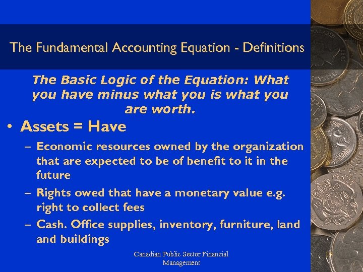 The Fundamental Accounting Equation - Definitions The Basic Logic of the Equation: What you