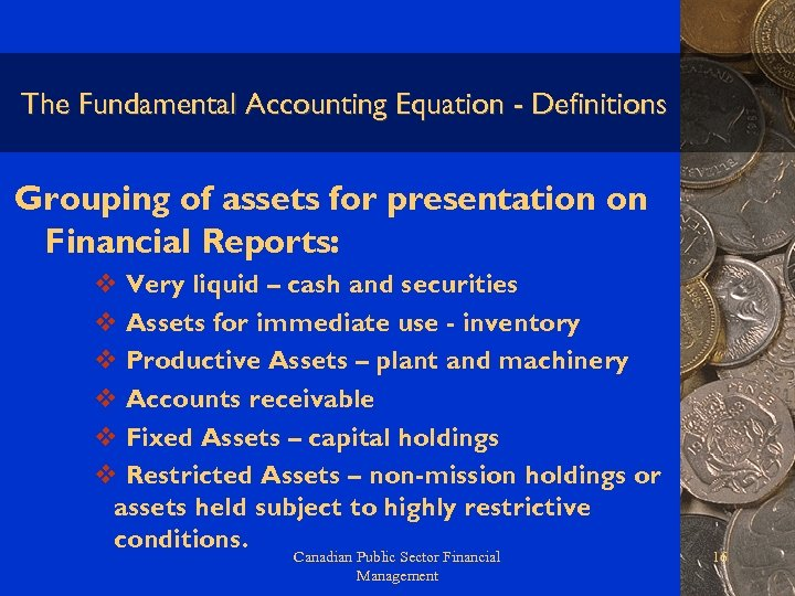 The Fundamental Accounting Equation - Definitions Grouping of assets for presentation on Financial Reports: