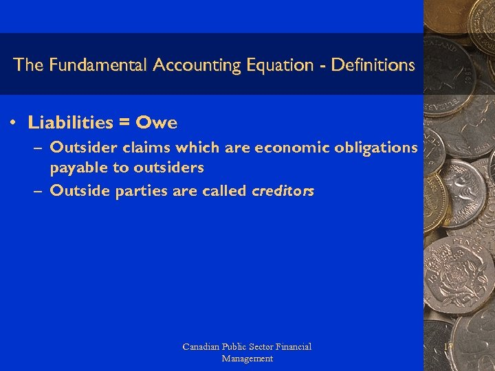 The Fundamental Accounting Equation - Definitions • Liabilities = Owe – Outsider claims which