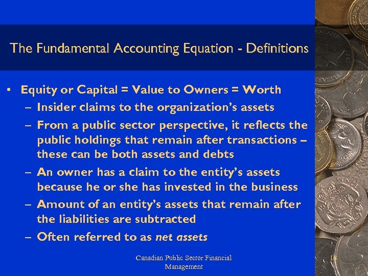The Fundamental Accounting Equation - Definitions • Equity or Capital = Value to Owners