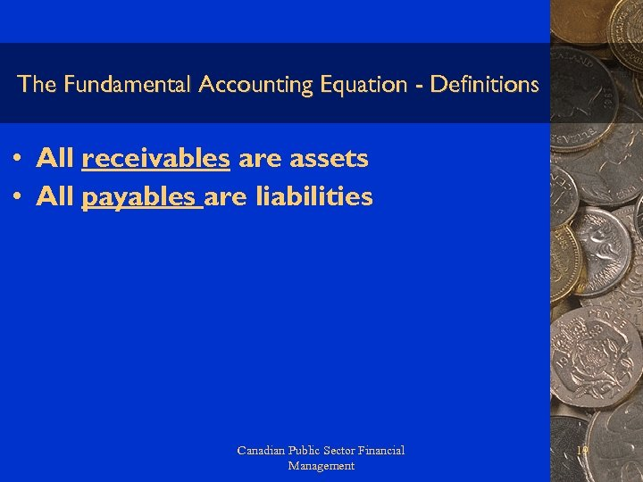 The Fundamental Accounting Equation - Definitions • All receivables are assets • All payables
