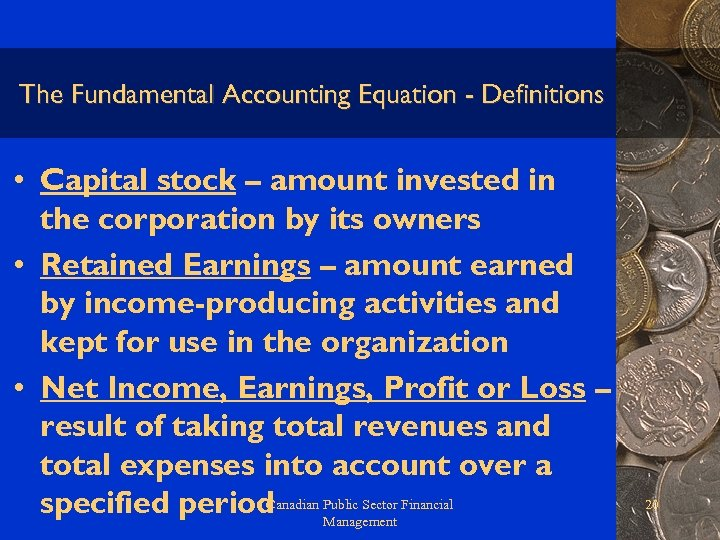 The Fundamental Accounting Equation - Definitions • Capital stock – amount invested in the