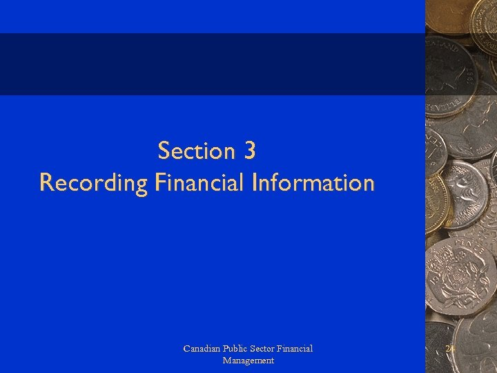 Section 3 Recording Financial Information Canadian Public Sector Financial Management 24