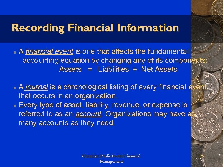 Recording Financial Information n A financial event is one that affects the fundamental accounting