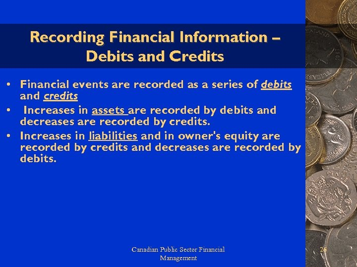 Recording Financial Information – Debits and Credits • Financial events are recorded as a