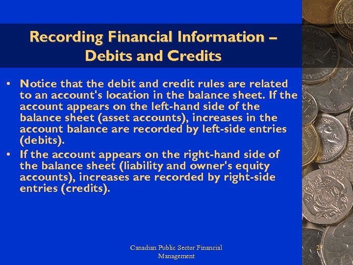 Recording Financial Information – Debits and Credits • Notice that the debit and credit