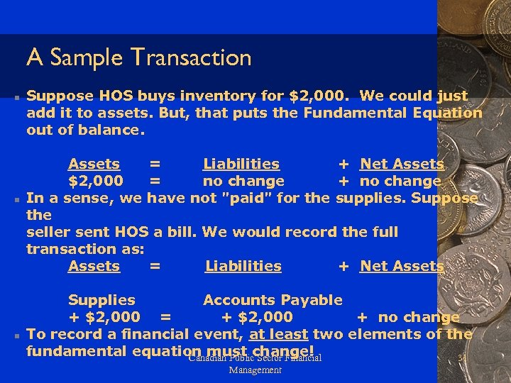 A Sample Transaction n Suppose HOS buys inventory for $2, 000. We could just
