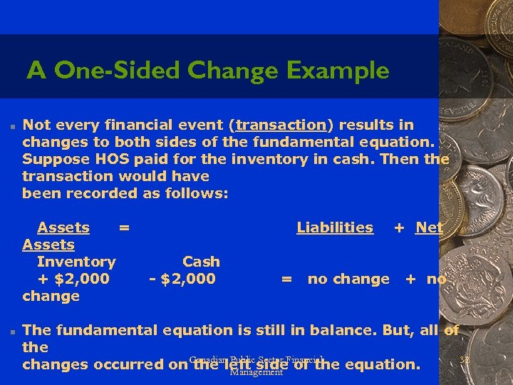 A One-Sided Change Example n Not every financial event (transaction) results in changes to