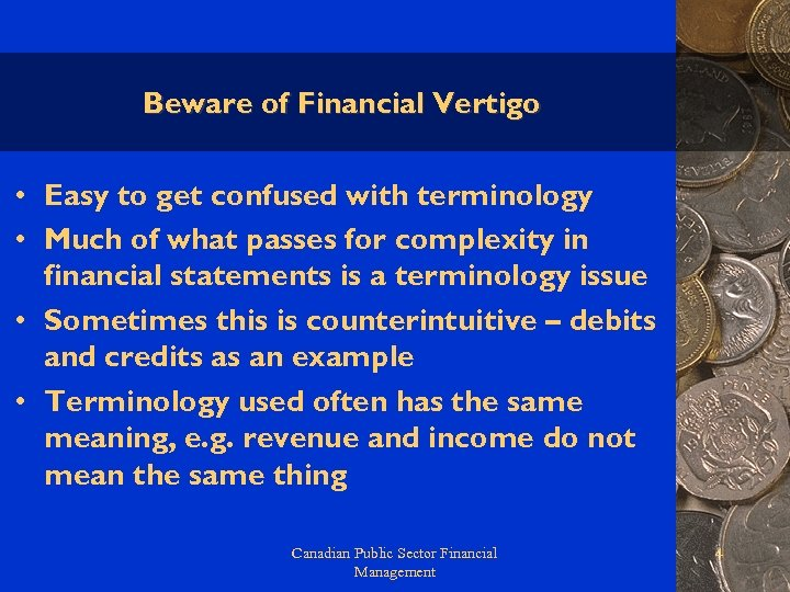 Beware of Financial Vertigo • Easy to get confused with terminology • Much of