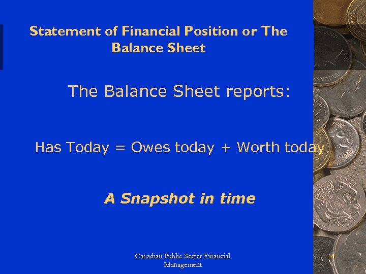 Statement of Financial Position or The Balance Sheet reports: Has Today = Owes today
