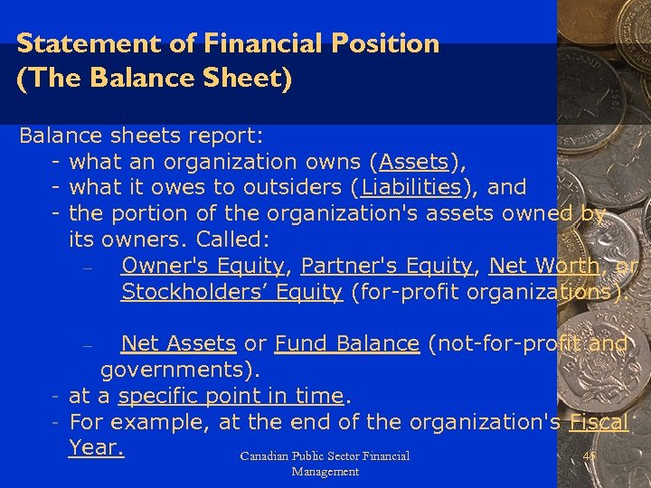 Statement of Financial Position (The Balance Sheet) Balance sheets report: - what an organization