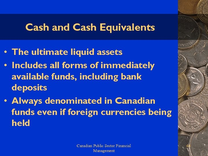 Cash and Cash Equivalents • The ultimate liquid assets • Includes all forms of