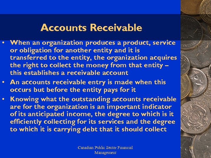 Accounts Receivable • When an organization produces a product, service or obligation for another