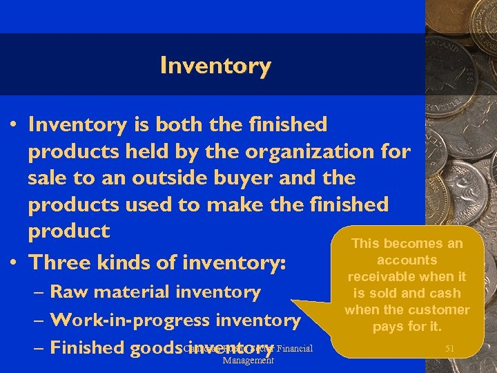 Inventory • Inventory is both the finished products held by the organization for sale