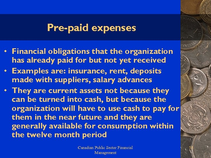 Pre-paid expenses • Financial obligations that the organization has already paid for but not