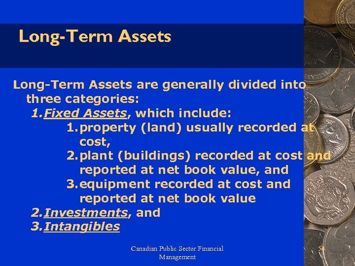 Long-Term Assets are generally divided into three categories: 1. Fixed Assets, which include: 1.