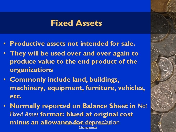Fixed Assets • Productive assets not intended for sale. • They will be used