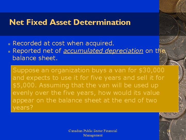 Net Fixed Asset Determination n n Recorded at cost when acquired. Reported net of