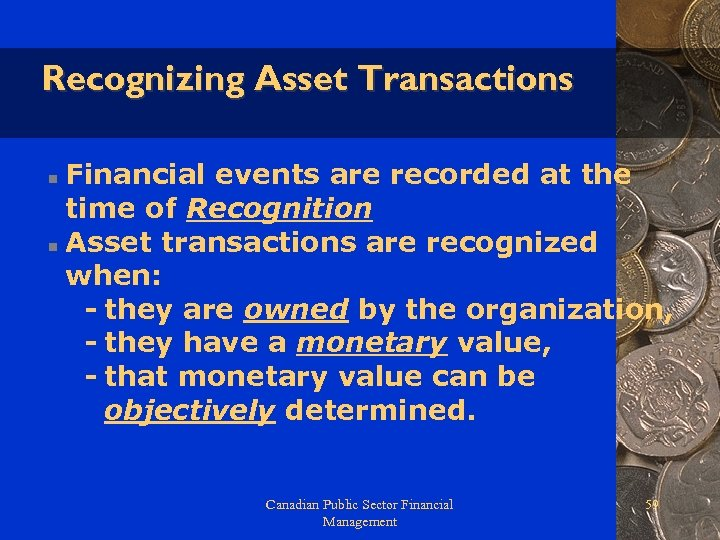 Recognizing Asset Transactions Financial events are recorded at the time of Recognition n Asset