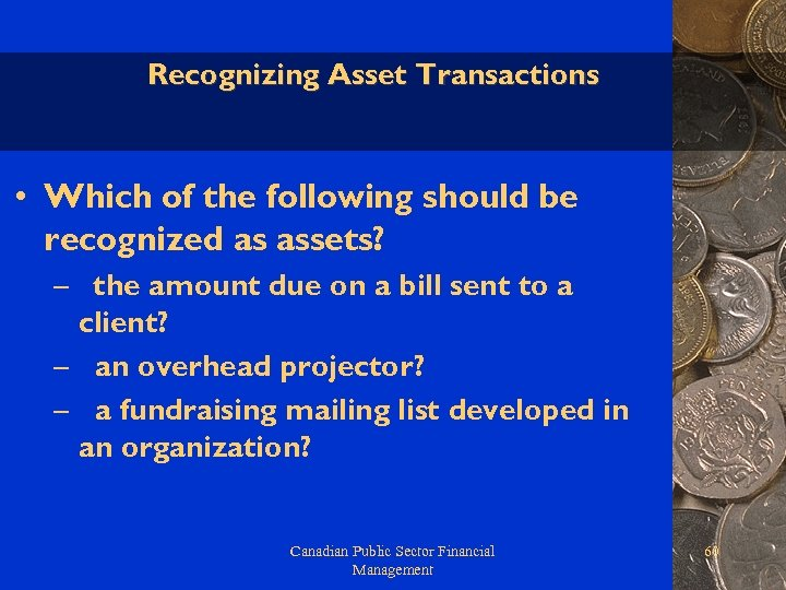 Recognizing Asset Transactions • Which of the following should be recognized as assets? –