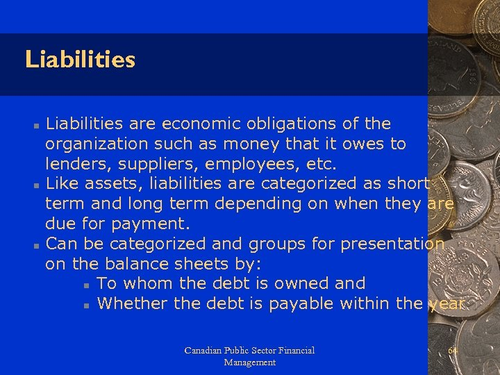 Liabilities n n n Liabilities are economic obligations of the organization such as money