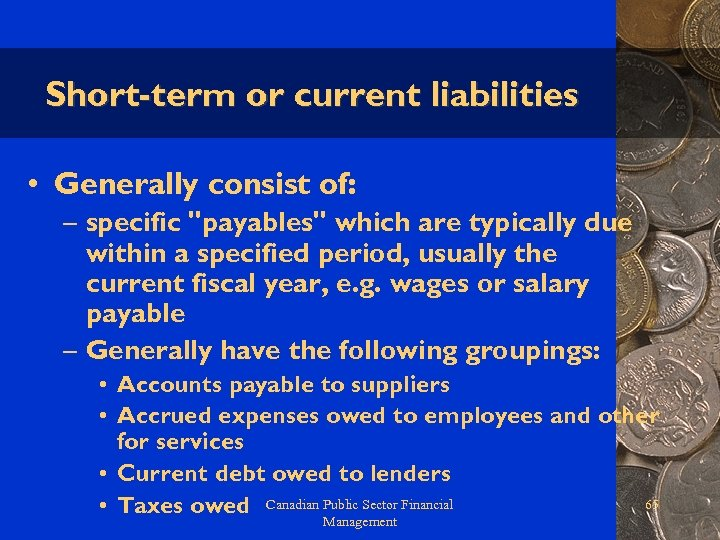 Short-term or current liabilities • Generally consist of: – specific