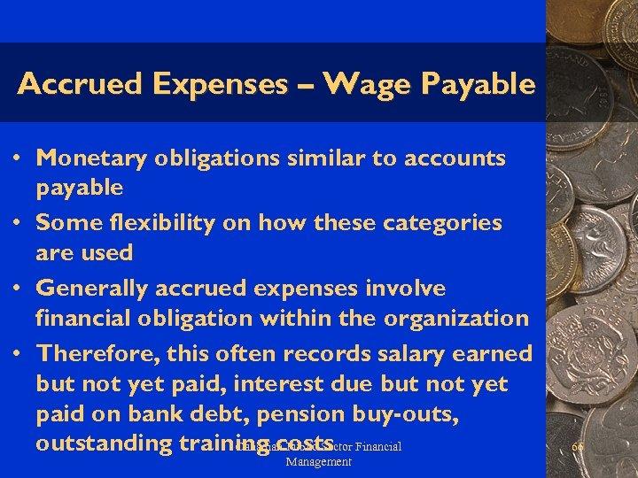 Accrued Expenses – Wage Payable • Monetary obligations similar to accounts payable • Some