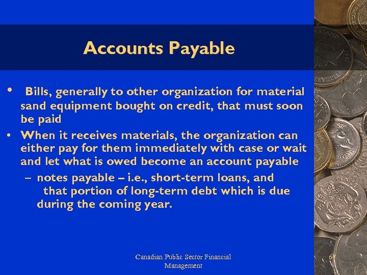Accounts Payable • Bills, generally to other organization for material sand equipment bought on