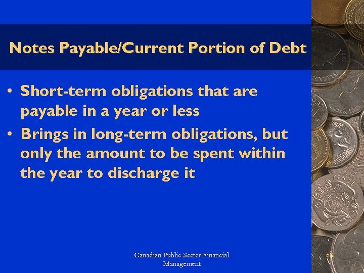 Notes Payable/Current Portion of Debt • Short-term obligations that are payable in a year