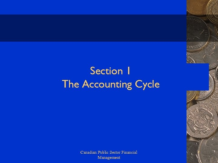 Section 1 The Accounting Cycle Canadian Public Sector Financial Management 7